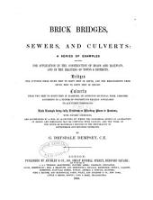 Brick bridges, sewers, and culverts: a series of examples adapted for application in the construction of roads and railways, and in draining of towns & districts ... Each example being fully exhibited in working plans & sections, with figured dimensions, and accompanined by a bill of quantities ...