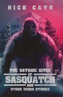 The Satantic Rites of Sasquatch and Other Weird Stories PDF