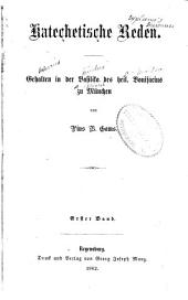 Katechetische Reden: gehalten in der Basilika des heil. Bonifacius zu München, Band 1