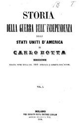 Storia della guerra dell' independenza degli Stati Uniti d'America: Scritta da Carlo Botta...