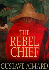 The Rebel Chief: A Tale of Guerilla Life