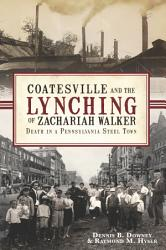 Coatesville and the Lynching of Zachariah Walker