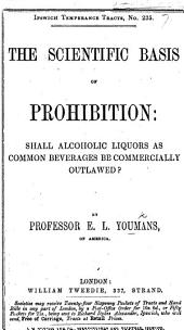 The Scientific Basis of Prohibition: Shall Alcoholic Liquors as Common Beverages be Commercially Outlawed?