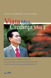 Viaţa Mea, Credinţa Mea Ⅱ : My Life, My Faith Ⅱ (Romanian Edition)