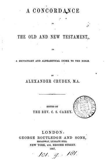 A concordance to the Old and New Testament  ed  by C S  Carey PDF
