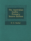 The Australian Golfer - Primary Source Edition