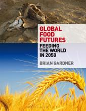 Global Food Futures: Feeding the World in 2050