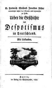 Ueber die Geschichte des Despotismus in Teutschland. Mit Urkunden