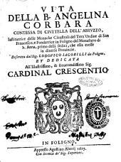 Vita della B. Angelina Corbara contessa di Civitella dell'Abruzzo, institutrice delle monache claustrali del Terz'Ordine di san Francesco, ...