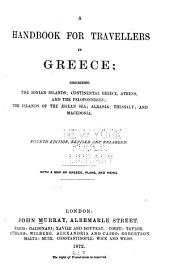 A Handbook for Travellers in Greece: Describing the Ionian Islands, Continental Greece, Athens, and the Peloponnesus, the Islands of the Ægean Sea, Albania, Thessaly, and Macedonia