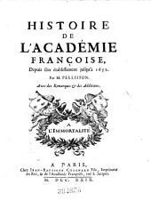 Histoire de l'Académie Françoise, depuis son etablissement jusqu'a 1652 ; Avec des remarques et des additions: Volume1
