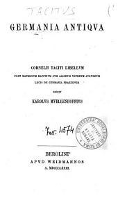 Germania antiqua: Cornelii Taciti libellum post Mauricium Hauptium cum aliorum veterum auctorum locis de Germania praecipius