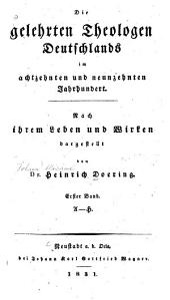 Die gelehrten Theologen Deutschlands im achtzehnten und neunzehnten Jahrhundert: nach ihrem Leben und Wirken dargestellt, Band 1