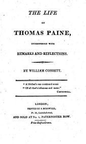 "The Life of Thomas Paine [i.e. the Abridgment by Henry Mackenzie of ""The Life of Thomas Pain ... By Francis Oldys""], Interspersed with Remarks and Reflections. By William Cobbett"
