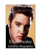 Celebrity Biographies - The Amazing Life Of Elvis Presley - Famous Stars