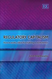 Regulatory Capitalism: How it Works, Ideas for Making it Work Better