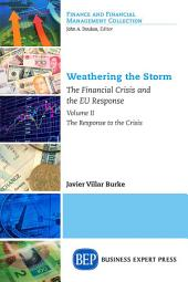 Weathering the Storm: The Financial Crisis and the EU Response, Volume II: The Response to the Crisis