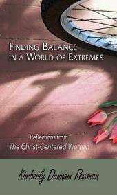 Finding Balance in a World of Extremes Preview Book: Reflections from The Christ-Centered Woman Bible Study