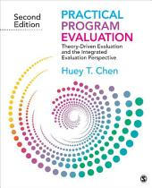 Practical Program Evaluation: Theory-Driven Evaluation and the Integrated Evaluation Perspective, Edition 2