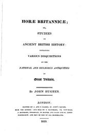 Horae Britannicae, Or, Studies in Ancient British History: Containing Various Disquisitions on the National and Religious Antiquities of Great Britain, Volume 2