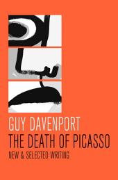 The Death of Picasso: New & Selected Writing