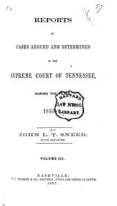Reports of the cases argued and determined in the Supreme Court of Tennessee, during the years 1853-[1858]: Volume 3