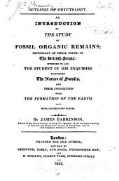 Outlines of oryctology: An introduction to the study of fossil organic remains; especially of those found in the British strata: intended to aid the student in his enquiries respecting the nature of fossils, and their connection with the formation of the earth ...