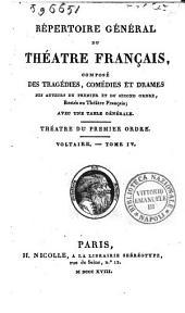 Repertoire general du theatre francais, compose des tragedies, comedies et drames des auteurs du premier et du second ordre restes au theatre francais; avec une table generale. Theatre du premier -second ordre: Voltaire. Tome 4, Volume17
