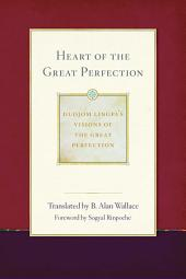 Heart of the Great Perfection: Dudjom Lingpa's Visions of the Great Perfection