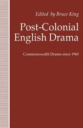 Post-Colonial English Drama: Commonwealth Drama since 1960