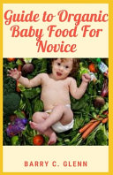 Guide to Organic Baby Food For Novice