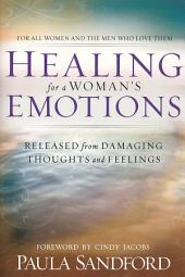 Healing For A Woman's Emotions: Released from Damaging Thoughts and Feelings