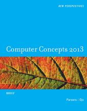 New Perspectives on Computer Concepts 2013: Brief: Edition 15