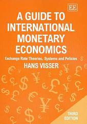 A Guide to International Monetary Economics, Third Edition: Exchange Rate Theories, Systems and Policies