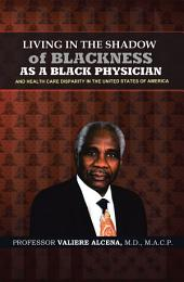 Living in the Shadow of Blackness as a Black Physician and Healthcare Disparity in the United States of America