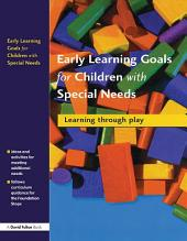 Early Learning Goals for Children with Special Needs: Learning Through Play
