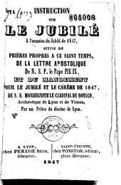 Instruction sur le Jubilé, à l'occasion du Jubilé de 1847, suivie de Prières propres à ce saint temps, de la Lettre apostolique de N. S. P. le pape Pie IX, et du Mandement pour le Jubilé et le Carême de 1847, de S. E. Mgr le card. de Bonald