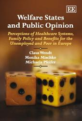 Welfare States and Public Opinion: Perceptions of Healthcare Systems, Family Policy and Benefits for the Unemployed and Poor in Europe