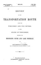 Report on the Transportation Route Along the Wisconsin and Fox Rivers, in the State of Wisconsin, Between the Mississippi River and Lake Michigan