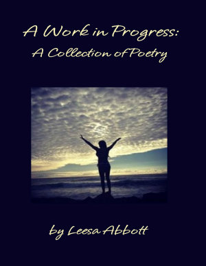A Work in Progress  A Collection of Poetry