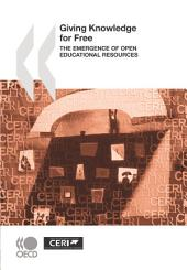 Giving Knowledge for Free The Emergence of Open Educational Resources: The Emergence of Open Educational Resources