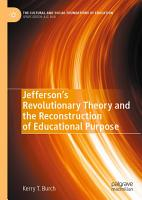 Jefferson   s Revolutionary Theory and the Reconstruction of Educational Purpose PDF