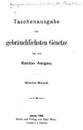 Taschenausgabe der gebräuchlichsten Gesetze für den Kanton Aargau: Band 1
