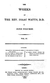 The Works of the Rev. Isaac Watts D.D. in Nine Volumes: Volume 4