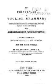 The Principles of English Grammar: Comprising the Substance of the Most Approved English Grammars Extant : with Copious Exercises in Parsing and Syntax : a New Edition, Revised, Re-arranged and Improved
