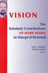 Vision: The Scholarly Contributions of Mark Searle to Liturgical Renewal