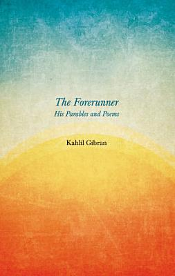 The Forerunner   His Parables and Poems