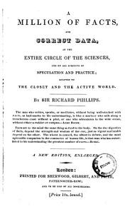 A Million of Facts  and Correct Data in the Entire Circle of the Sciences  and on All Subjects of Speculation and Practice by Sir Richard Phillips PDF