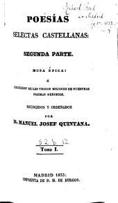 Poesías selectas castellanas: segunda parte. Musa épica; ó coleccion de los trozos mejores de nuestros poemas heroicos, Volumen 1