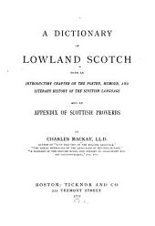 A Dictionary of Lowland Scotch: With an Introductory Chapter on the Poetry, Humour, and Literary History of the Scottish Language and an Appendix of Scottish Proverbs